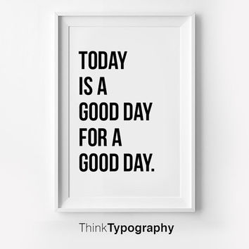 Today is a Good Day, Inspirational poster, typography art, wall decor, mottos, graphic design, happy words, giclee art, inspiration, love