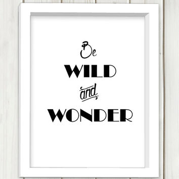 Be wild and wonder digital art, printable art, wall art, home decor,instant download