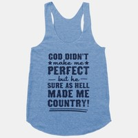 God Didn't Make Me Perfect But He Made Me Country!