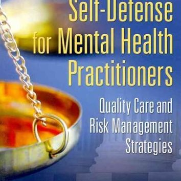Legal Self-Defense for Mental Health Practitioners: Quality Care and Risk Management Strategies: Legal Self-Defense for Mental Health Practitioners