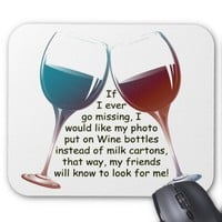 If I ever go missing... fun Wine saying gifts Mouse Mat