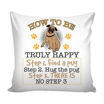 Pug Graphic Pillow Cover How To Be Truly Happy Step 1 Find a Pug