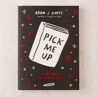 Pick Me Up: A Pep Talk For Now And Later By Adam J. Kurtz - Urban Outfitters
