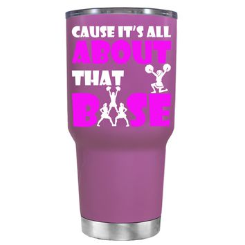 Cause its All About the Base on Light Violet 30 oz Tumbler Cup
