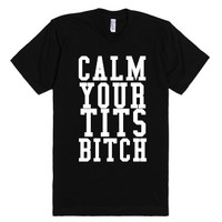Calm Your Tits Bitch-Unisex Black T-Shirt