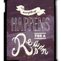 Everything Happens for a Reason iPad case, Available for iPad 2, iPad 3, iPad 4 , iPad mini and iPad Air