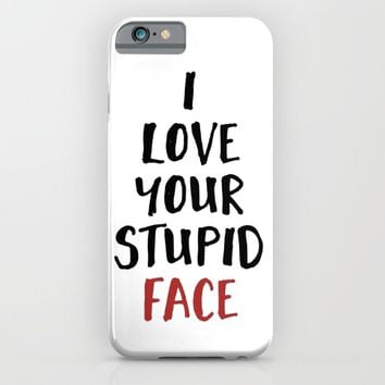 I LOVE YOUR STUPID FACE - Love Valentines Quote iPhone & iPod Case by deificus Art