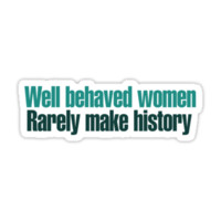 Well behaved women rarely make history by Boogiemonst
