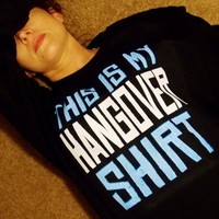 Hangover Shirt Sweatshirt. This Is My Hangover Shirt. Customize To Size And Color.