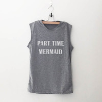 Part time mermaid beach muscle tank womens fashion summer party shirts nautical womens graphic tank top Gift ladies best friend tumblr funny