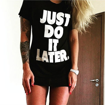 Style T Shirt Women Shirts Letter Printed Just Do It Later Long Paragraph Short-Sleeved T-Shirt Women Tshirt Top Tee = 1956713412