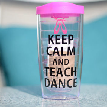 Dance Teacher Gift - Keep Calm and Teach Dance - Hot/Cold Tumbler  - Teacher Gift - Your color choices - Personalize with Name