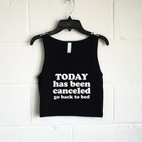 Today has been cancelled go back to bed Crop Tank