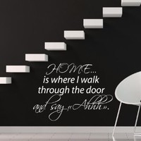 Wall Decals Vinyl Decal Sticker Wording Family Quote Home Is Where I Walk Through the Door and Say Ahhh Bedroom Decor Living Room Interior Design Dorm Stickers Kg855