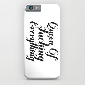 Queen of fucking everything iPhone & iPod Case by Sara Eshak