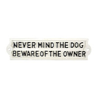 Never Mind the Dog, Beware of the Owner - Cast Iron Indoor Outdoor Sign - 8-3/4-in