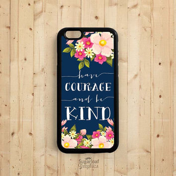 Have courage and be kind, Cinderella Quote iPhone 6 6 Plus Case, iPhone 5s 5c 5, Samsung Galaxy s3 s4 s5 s6, Samsung Note 3 4 Case Q57