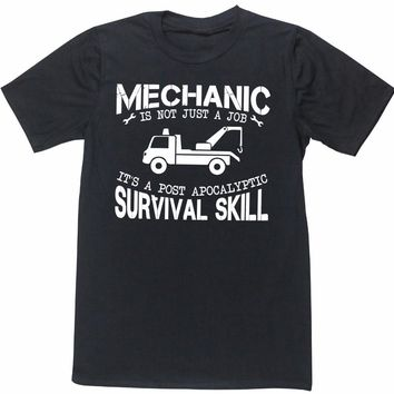Mechanic Is Not Just A Job It's A Post Apocalyptic Survival Skill T-Shirts - Men's Crew Neck Top Tees