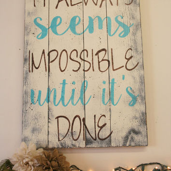 It Always Seems Impossible Until It's Done Pallet Sign Inspirational Wall Art Wood Sign Home Decor Shabby Chic Rustic Country Vintage