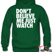 Don't Believe Me Just Watch Desig hoodie