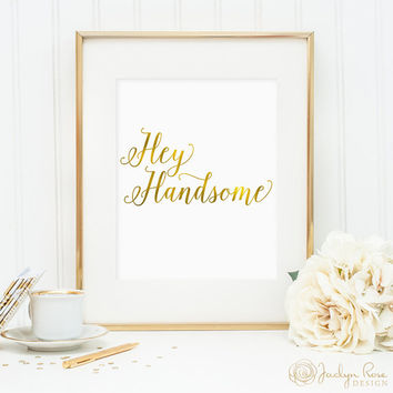 Hey Handsome, printable wall art, faux gold foil art, bedroom decor, office decor, art for home, pretty wall art (digital download - JPG)
