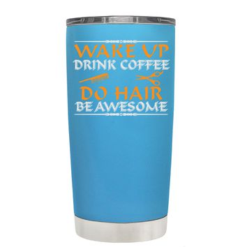 Wake Up Drink Coffee Do Hair on Baby Blue 20 oz Tumbler Cup