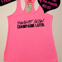 Tank Top of the Month. Sweat Now Champagne Later. Workout Tank Top. Running Tank. Crossfit Tank. Fitness Tank. Gym Shirt. Free Shipping USA