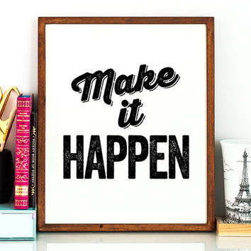 Make it happen PRINTABLE art,printable decor,inspirational quote,quote wall art,motivational quote,office art,gift idea,craft room art