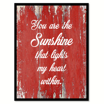 You Are The Sunshine That Lights My Heart Within Motivation Quote Saying Gift Ideas Home Decor Wall Art