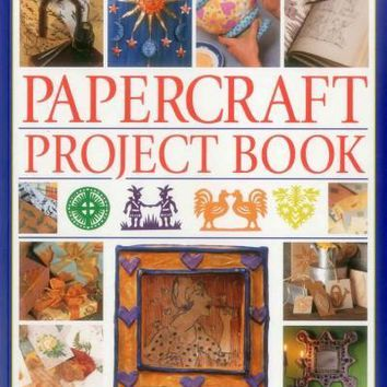Papercraft Project Book: 125 Step-by-step Papier-mache, Decoupage, Paper Cutting,