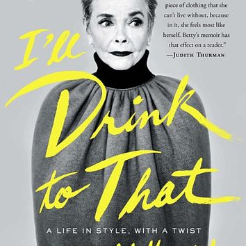 I'll Drink to That: A Life in Style, with a Twist Paperback – August 25, 2015