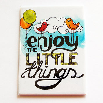 Inspirational Magnet, Kitchen magnet, Magnet, Fridge magnet, ACEO, stocking stuffer, Words of wisdom, enjoy the little things (4438)