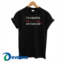 It's A Beautiful Day To Save Lives T Shirt Women And Men Size S To 3XL