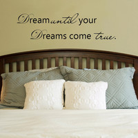 Dream until your dreams come true.. Vinyl Wall Decal Sticker Art