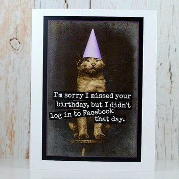Sorry I Missed Your Birthday, But I Didn't Log In To Facebook That Day Funny Vintage Style Happy Birthday Card FREE SHIPPING