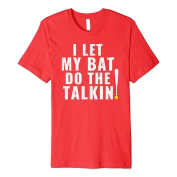 I Let My Bat Do The Talkin Softball Player Gift T Shirt