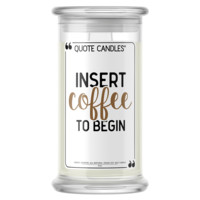 Insert Coffee To Begin | Quote Candle®