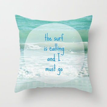 The Surf is Calling and I Must Go Throw Pillow by Shawn Terry King | Society6