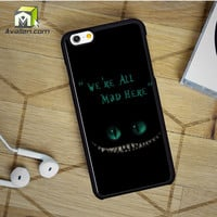 We're All Mad Here Chesire Cat iPhone 6 case by Avallen