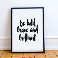 "PRINTABLE art,be bold brave and brilliant""inspirational poster,home decor,dorm decor,wall decor,gifft idea,black white,instant,watercolor"