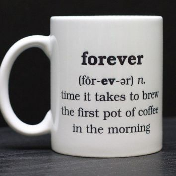 Funny Coffee Mug Definition of Forever Gift by DailyGrinder