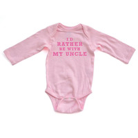 I'd Rather Be With My Uncle - Pink Design on White or Pink Long Sleeve Baby Bodysuit