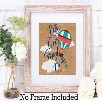 Let's Get Carried Away Hot Air Ballon Burlap Print - Burlap Wall Art - Farmhouse Style - Nursery Decor - Baby Shower Gift - Childs Room