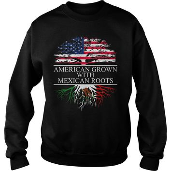 American grown with Mexican roots guys tee Sweatshirt Unisex