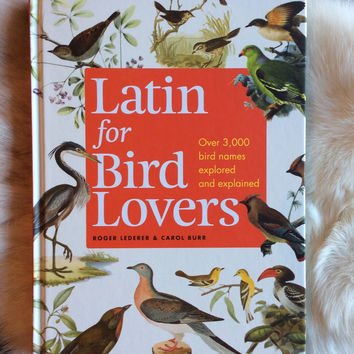 Latin for Bird Lovers by: Roger Lederer and Carol Bur