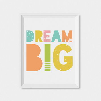 Dream Big Kids Wall Art Printable, Kids Art Print, Playroom Decor, Printable Nursery Wall Art, Nursery Print, Dream Big Print For Kids Room