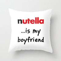 Nutella is my boyfriend Throw Pillow by Deadly Designer