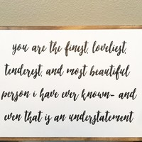 You are the Finest, Loveliest Sign