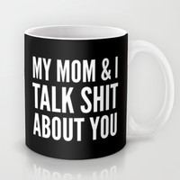 MY MOM & I TALK SHIT ABOUT YOU (Black & White) Mug by CreativeAngel