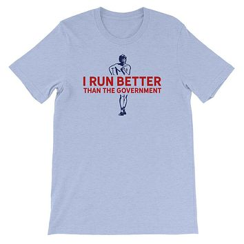 I Run Better Than the Government Athletic T-Shirt